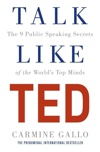 Talk Like Ted: The 9 Public Speaking Secrets of the World's Top Minds by Carmine Gallo, ISBN: 9781447286325