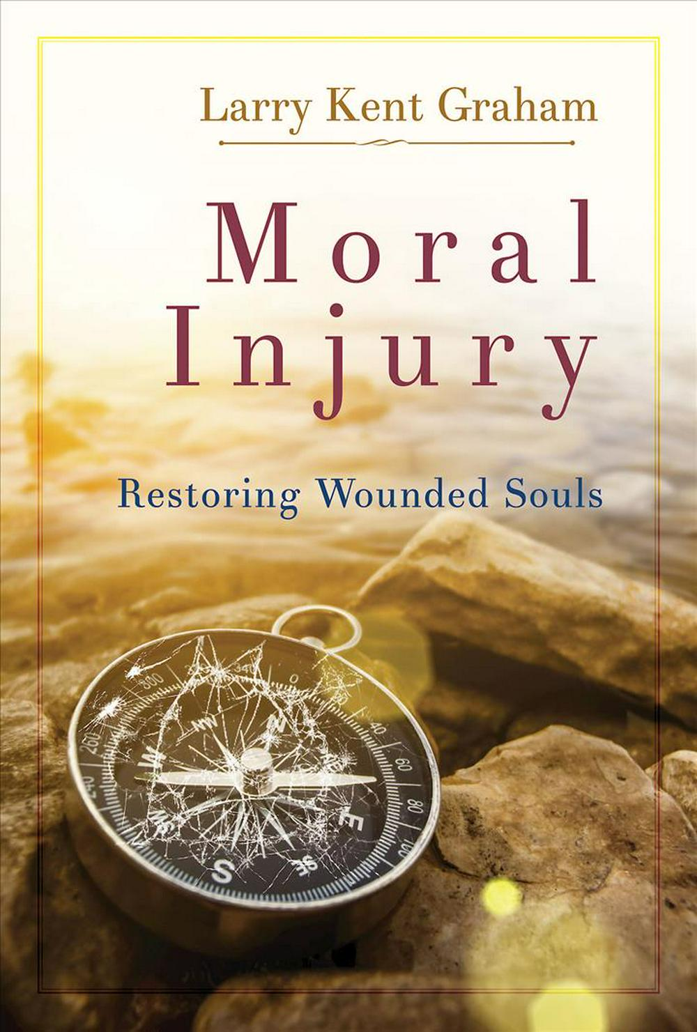 Moral Injury: Restoring Wounded Souls by Larry Graham, ISBN: 9781501800757