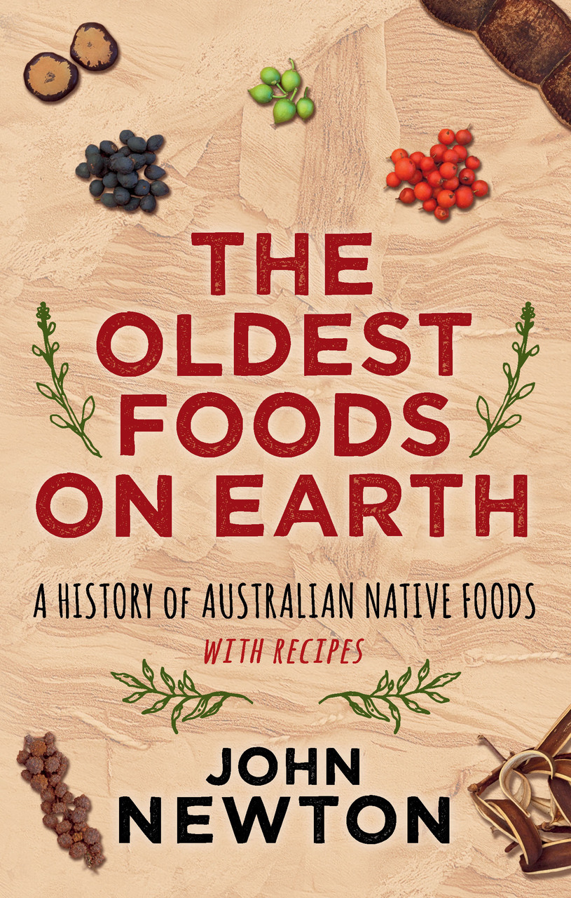 The Oldest Foods on EarthA History of Australian Native Foods with Recipes