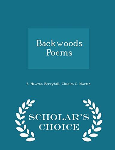Backwoods Poems - Scholar's Choice Edition by S Newton Berryhill,Charles C Martin, ISBN: 9781298458612