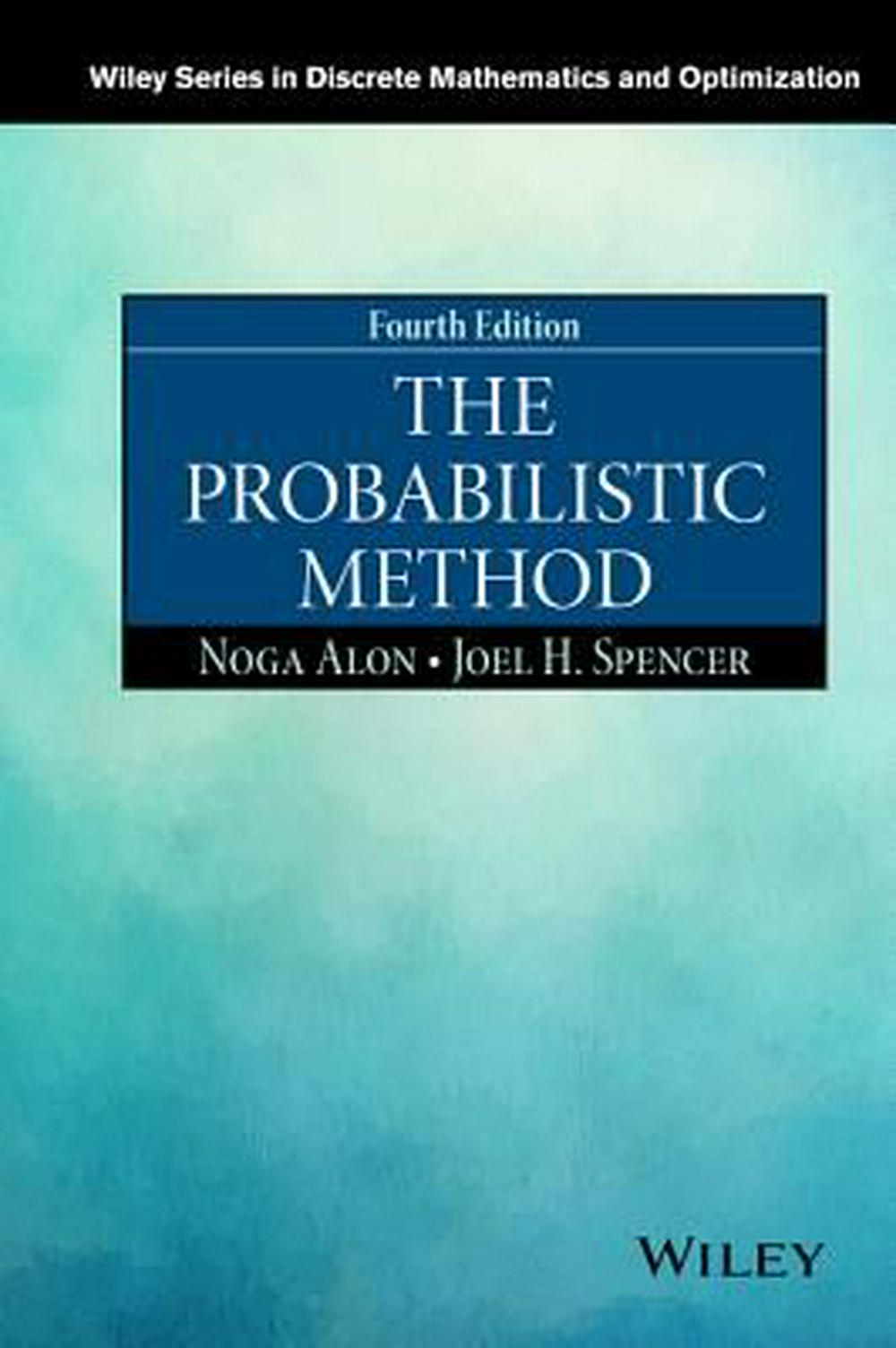 The Probabilistic Method (Wiley Series in Discrete Mathematics and Optimization)