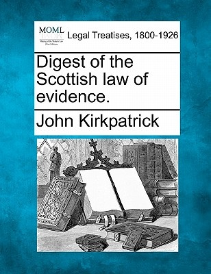 Digest of the Scottish Law of Evidence. by John Kirkpatrick, ISBN: 9781240014583