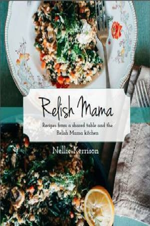 Relish MamaRecipes from a Shared Table and the Relish Mama...