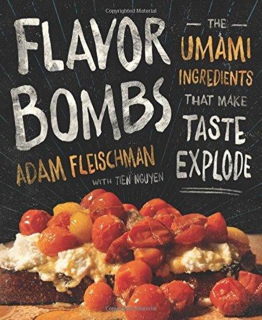 Flavor BombsThe Umami Ingredients That Make Taste Explode by ADAM FLEISCHMAN, ISBN: 9780544784895