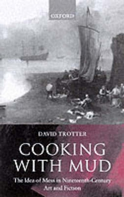 Cooking with Mud: The Idea of Mess in Nineteenth-Century Art and Fiction