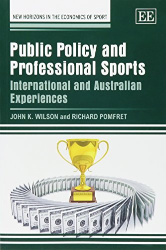 Public Policy and Professional Sports: International and Australian Experiences (New Horizons in the Economics of Sport Series) by John K. Wilson, ISBN: 9781783478620