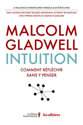 Intuition by Malcolm Gladwell, ISBN: 9782894729779