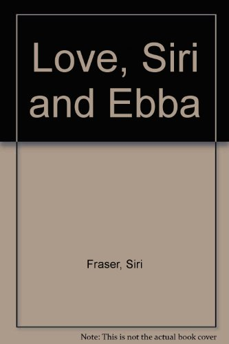 Love, Siri and Ebba by Siri Fraser, ISBN: 9780878105298