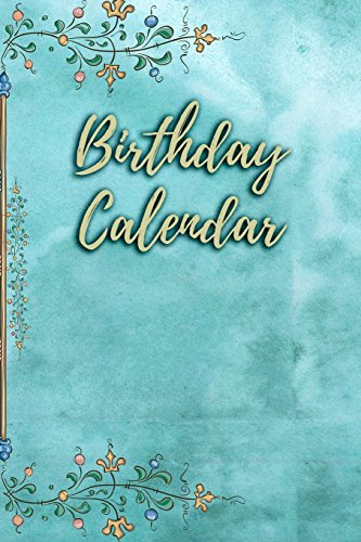 Birthday Calendar: 6x9 Portable Perpetual Calendar - Record Birthdays and Anniversaries - Never Forget Family or Friends Birthdays Again by Signature Logbooks, ISBN: 9781548680602