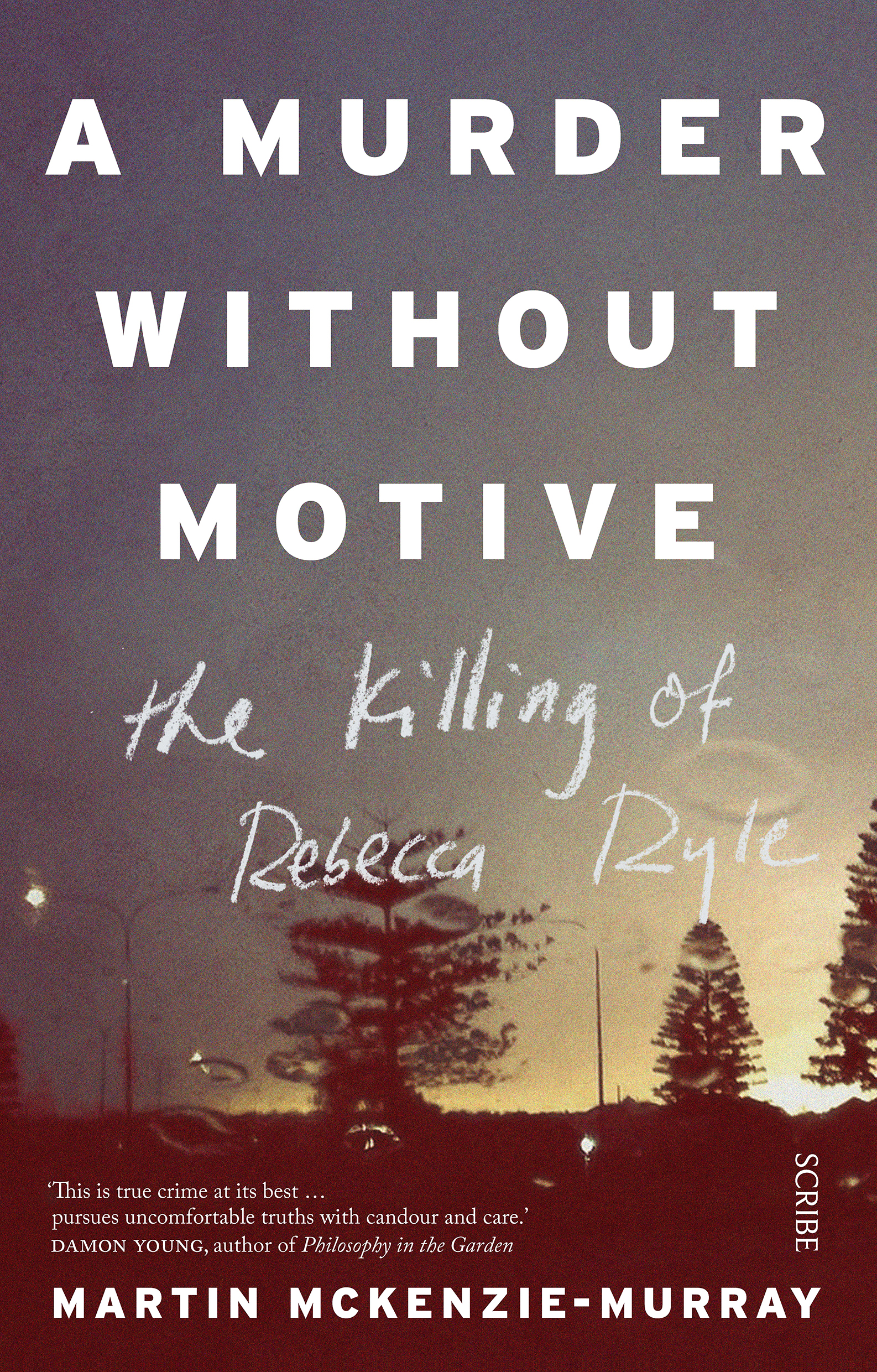A Murder Without Motive - The Killing of Rebecca Ryle by Martin McKenzie-Murray, ISBN: 9781925321357