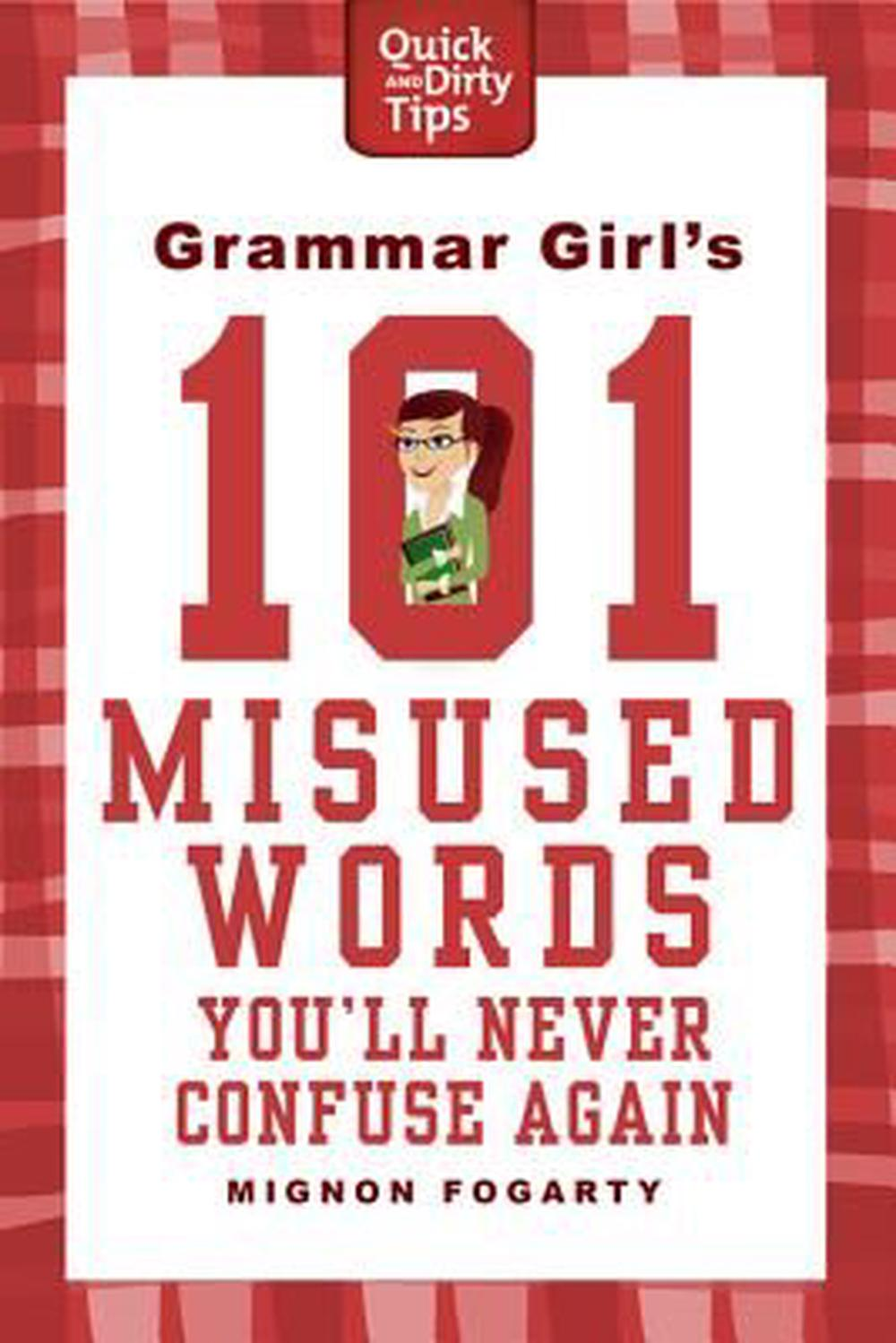 Grammar Girl's 101 Misused Words You'll Never Confuse Again by Mignon Fogarty, ISBN: 9780312573379