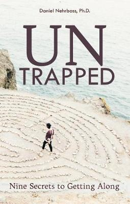 Untrapped: Nine Secrets to Getting Along by Nehrbass PH, ISBN: 9781620205860