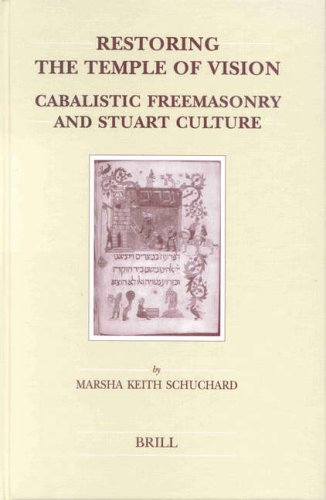 Restoring the Temple of Vision: Cabalistic Freemasonry and Stuart Culture (Brill's Studies in Intellectual History) (Brill's Studies in Itellectual History) by Marsha Keith Schuchard, ISBN: 9789004124899