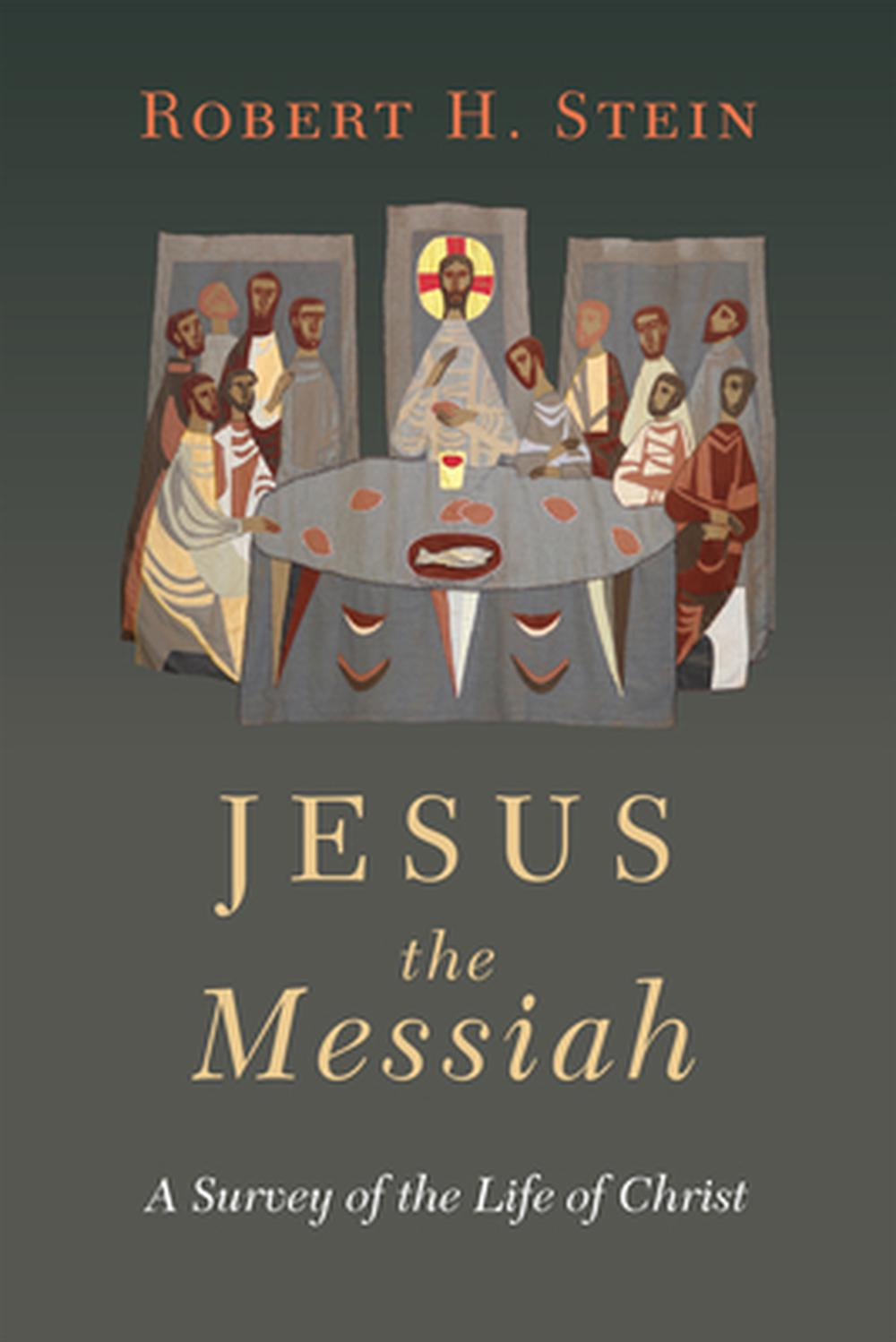 Jesus the Messiah: A Survey of the Life of Christ by Robert H. Stein, ISBN: 9780830851850