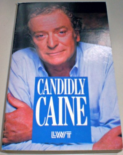 Candidly Caine: Everything Not Many People Know About Michael Caine...from Those in the Know