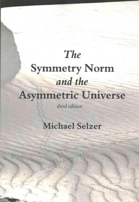 The Symmetry Norm and the Asymmetric Universe: Volume 3 (KeepAhead Monographs) by Michael Selzer, ISBN: 9781505588545