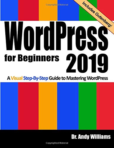 WordPress for Beginners 2019: A Visual Step-by-Step Guide to Mastering WordPress (Webmaster Series) by Dr. Andy Williams, ISBN: 9781728906874