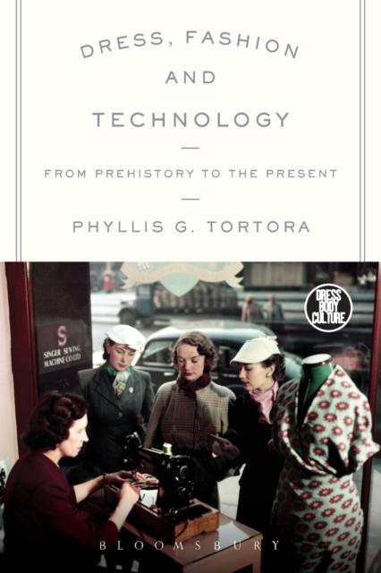 Dress, Fashion and Technology: From Prehistory to the Present (Dress, Body, Culture (Paperback))