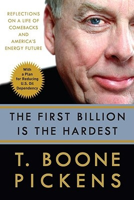 The First Billion Is the Hardest: Reflections on a Life of Comebacks and America's Energy Future by Boone Pickens, ISBN: 9780307395771