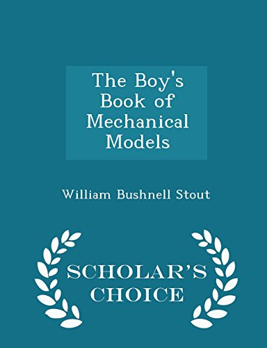 The Boy's Book of Mechanical Models - Scholar's Choice Edition