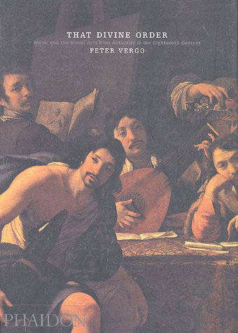 That Divine Order: Music and the Visual Arts from Antiquity to the