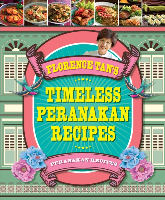 Florence Tan's Timeless Peranakan Recipes by Florence Tan, ISBN: 9789814779876