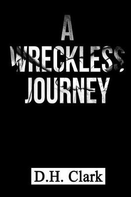 A Wreckless Journey by D H Clark, ISBN: 9781541083493