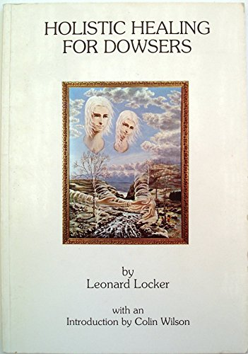 Holistic Healing for Dowsers. Signed edition by Leonard Locker, ISBN: 9780950296616
