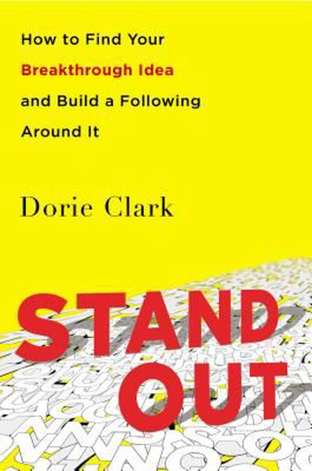Stand Out: How to Find Your Breakthrough Idea and Build a Following Around It by Dorie Clark, ISBN: 9781591847403