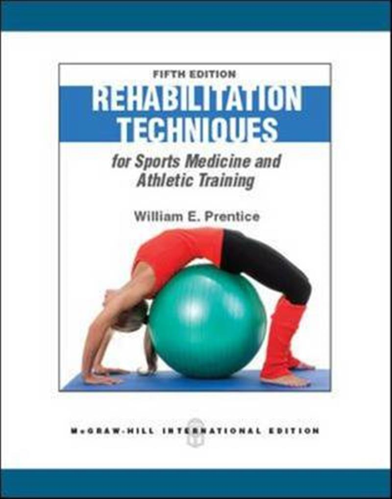 Rehabilitation Techniques in Sports Medicine by William E. Prentice, ISBN: 9780071289535