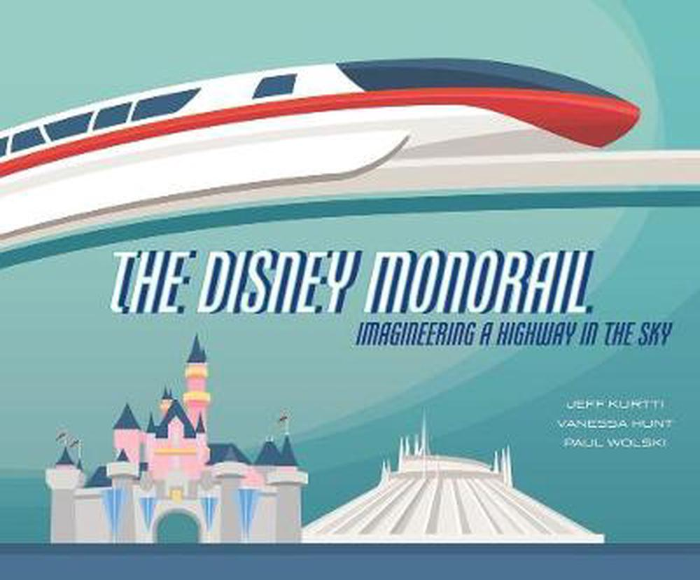 The Disney Monorail: Imagineering the Highway in the Sky (Disney Editions Deluxe) by Jeff Kurtti, ISBN: 9781484737675
