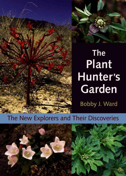 The Plant Hunter's Garden: The New Explorers and Their Discoveries
