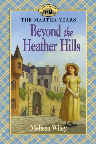 Beyond the Heather Hills by Melissa Wiley, ISBN: 9780613621717