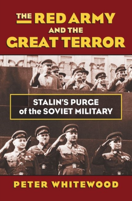 The Red Army and the Great Terror: Stalin's Purge of the Soviet Military (Modern War Studies)