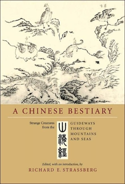 A Chinese Bestiary by Richard E. Strassberg, ISBN: 9780520218444