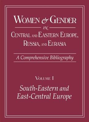 Women and Gender in Central and Eastern Europe, Russia, and Eurasia: South-Eastern and East-Central Europe v. 1