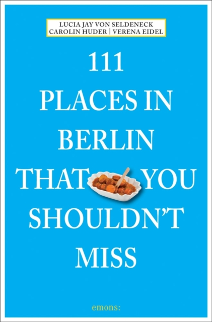 111 Places in Berlin that you schouldn't miss by Lucia Jay von Seldeneck, ISBN: 9783954512089