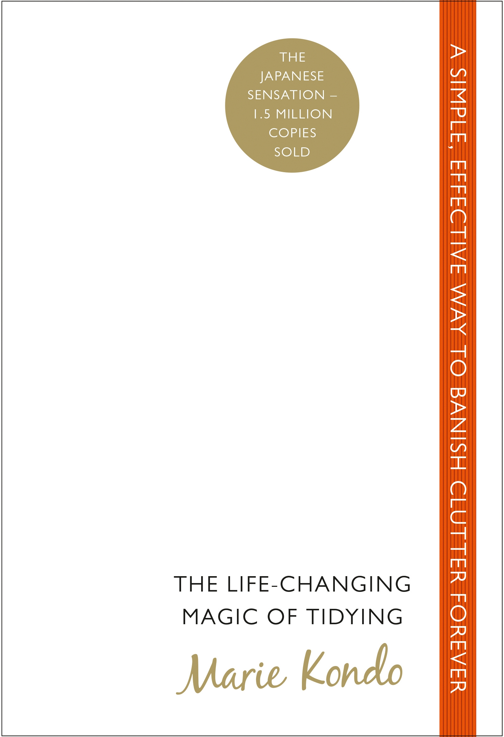 The Life-Changing Magic of Tidying: A simple, effective way to banish clutter forever by Marie Kondo, ISBN: 9780091955106