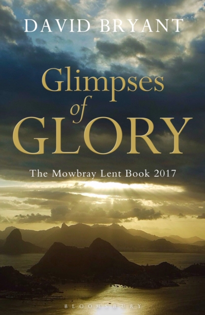 Glimpses of Glory 2017: The Mowbray Lent Book