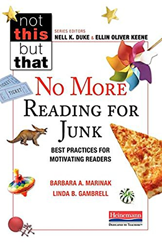 No More Reading for Junk: Best Practices for Motivating Readers by Barbara A. Marinak, ISBN: 9780325061573