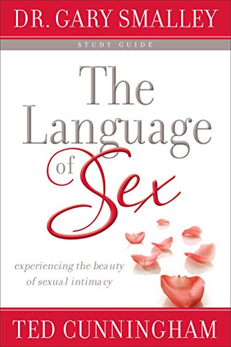 The Language of Sex: Experiencing the Beauty of Sexual Intimacy by Gary Smalley, ISBN: 9780800725846