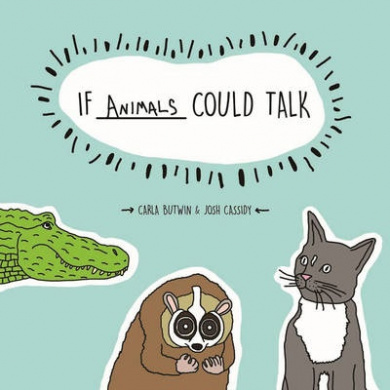 If Animals Could Talk by Carla Butwin, Josh Cassidy, ISBN: 9781454919391