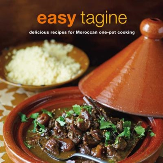 Easy Tagine: 100 delicious recipes for Moroccan one-pot cooking