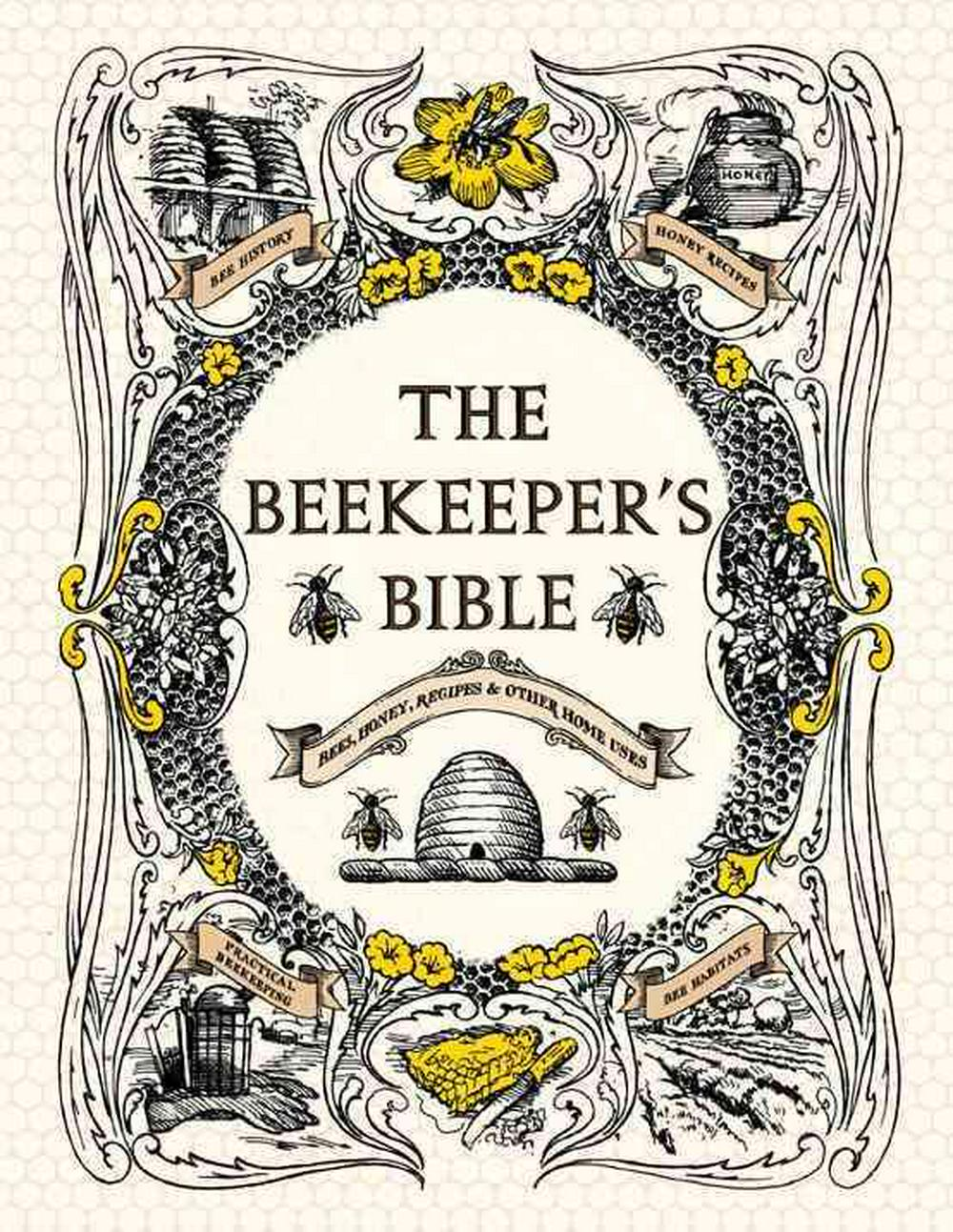 The Beekeeper's Bible: Bees, Honey, Recipes & Other Home Uses by Richard A Jones, ISBN: 9781584799184