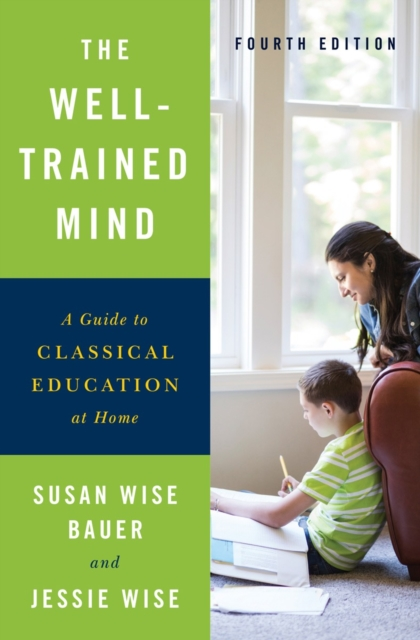 The Well-Trained MindA Guide to Classical Education at Home