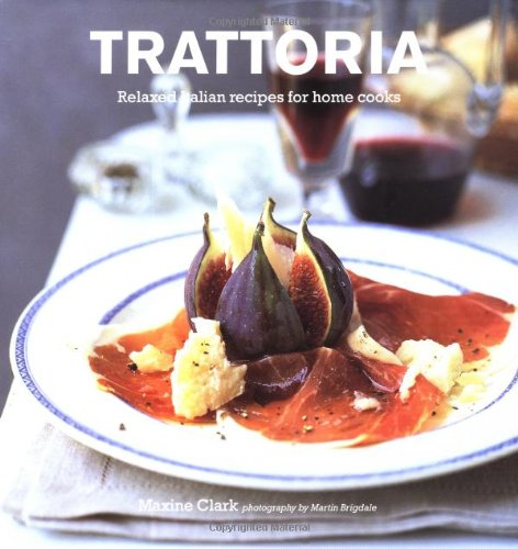 Trattoria: Relaxed Italian Recipes for Home Cooks