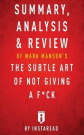 Summary, Analysis & Review of Mark Manson's The Subtle Art of Not Giving a F*ck by Instaread by Instaread, ISBN: 9781541024694