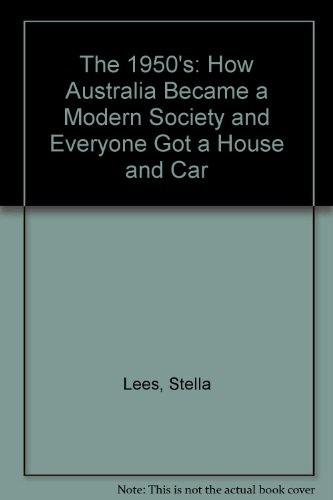 The 1950's: How Australia Became a Modern Society and Everyone Got a House and Car
