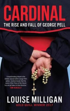 Cardinal - The Rise and Fall of George Pell by Louise Milligan, ISBN: 9780522871340