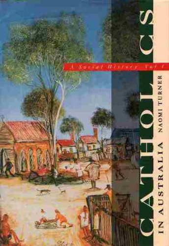 Catholics in Australia: A Social History Vol 1 by Naomi Turner, ISBN: 9781863710893